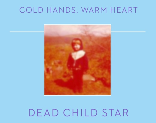 Cold Hands, Warm Heart by Dead Child Star
